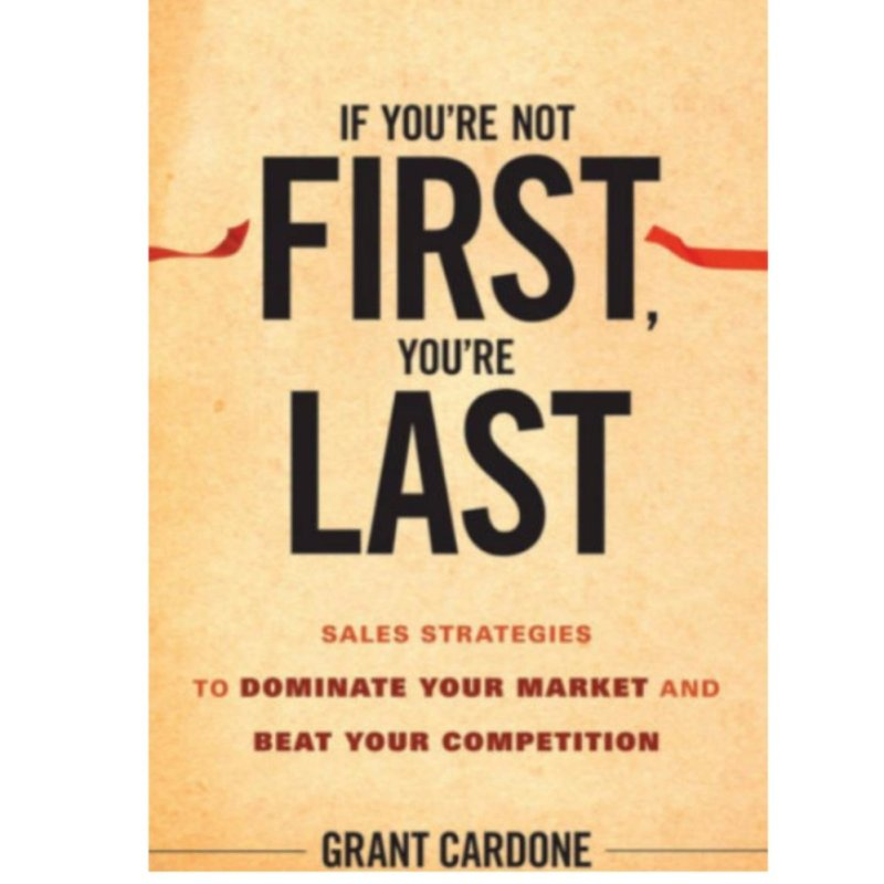 1 * If You′re Not First, You′re Last by Grant Cardone (E-Book) Email delivery of PDF file or Copy in CD