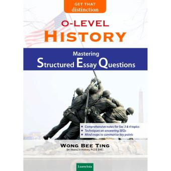 O-LEVEL HISTORY: MASTERING STRUCTURED ESSAY QUESTIONS