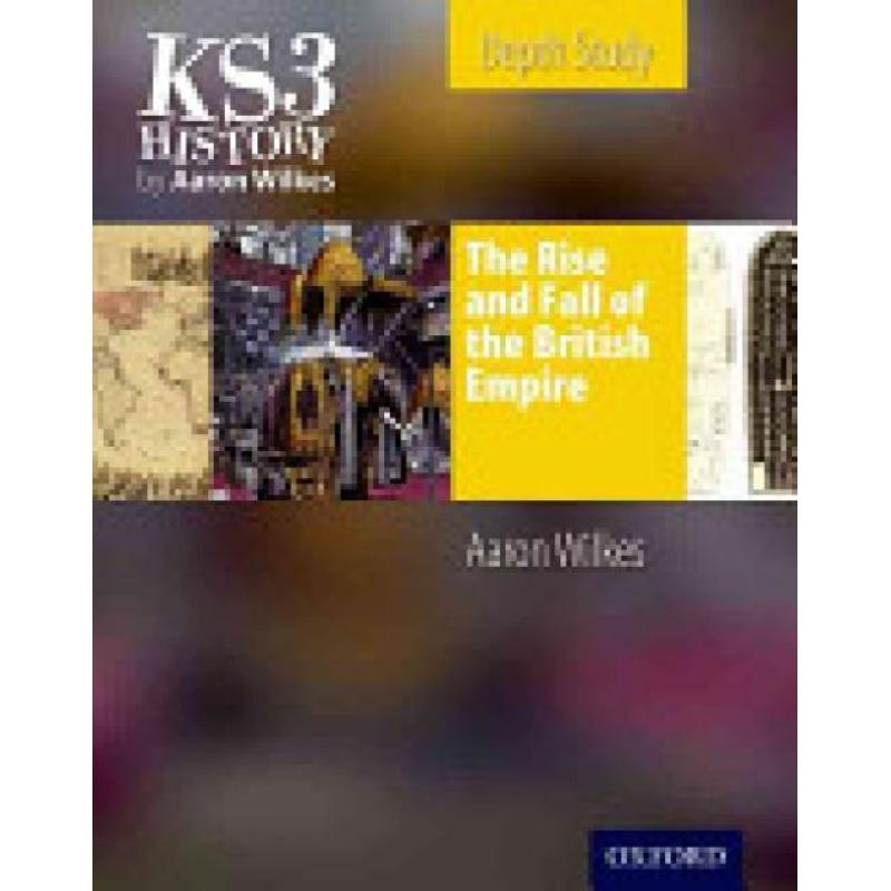 KS3 History by Aaron Wilkes: The Rise & Fall of the British Empire Student's Book (Author: Aaron Wilkes, ISBN: 9781850085508)