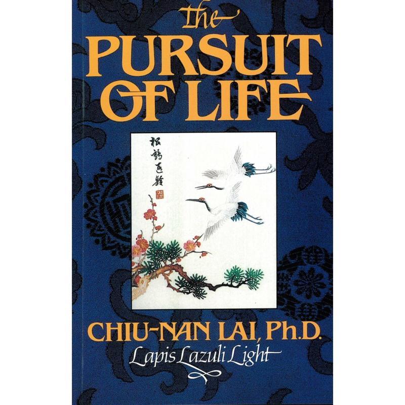 The Pursuit Of Life by Chiu-nan Lai, Ph.D
