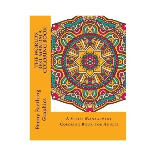 The Worlds Best Mandala Coloring Book A Stress Management For Adults Adult